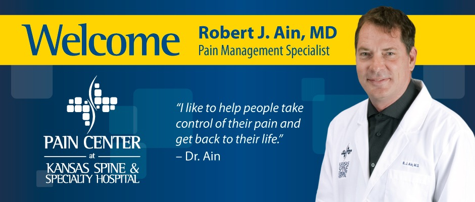 Welcome Dr. Robert J. Ain, pain management specialist.